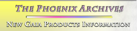 The Phoenix Archives : New Gaia Products Information